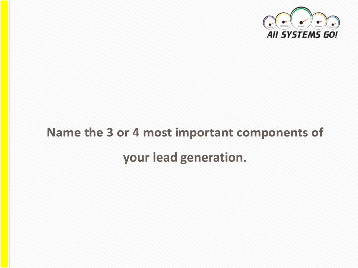 Name the 3 or 4 most important components of your lead generation.
