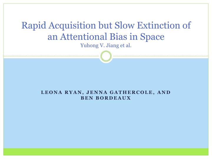 rapid acquisition but slow extinction of an attentional bias in space yuhong v jiang et al