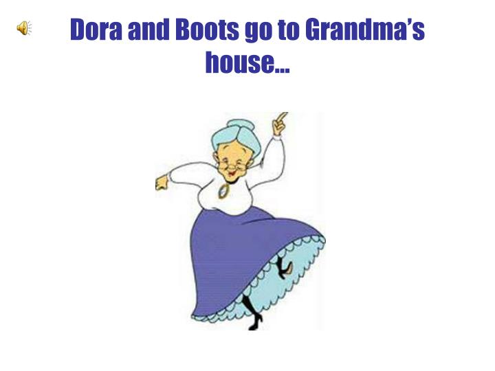 Dora and Boots go to Grandma's house…