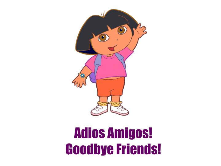 Adios Amigos!  Goodbye Friends!