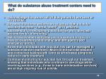 what do substance abuse treatment centers need to do