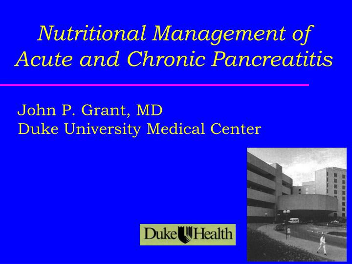 Nutritional management of acute and chronic pancreatitis