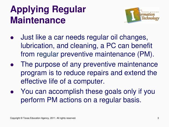 Applying regular maintenance