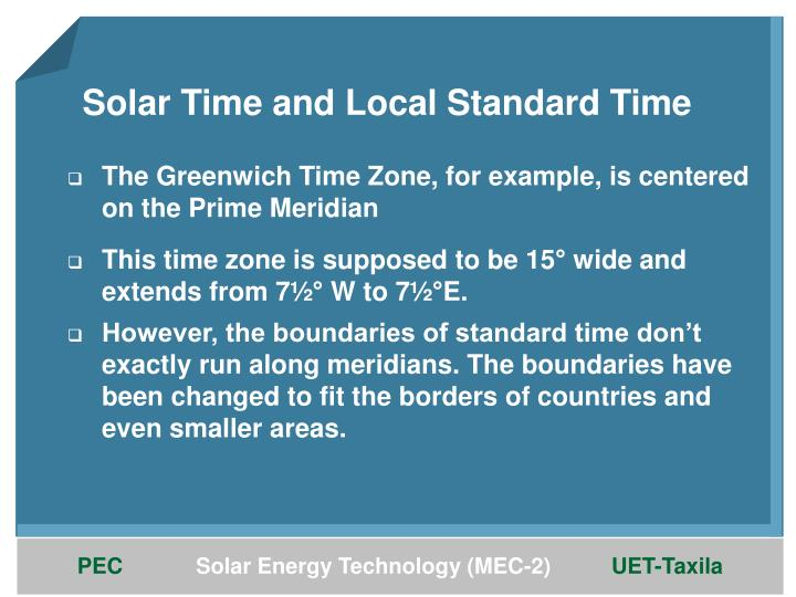 The Greenwich Time Zone, for example, is centered on the Prime Meridian