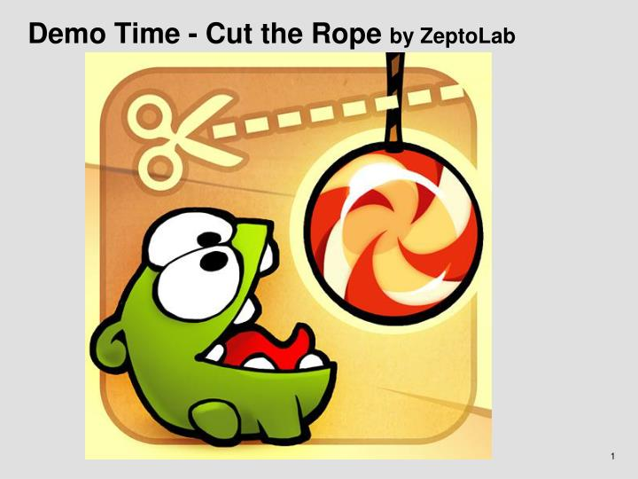 Demo Time - Cut the Rope