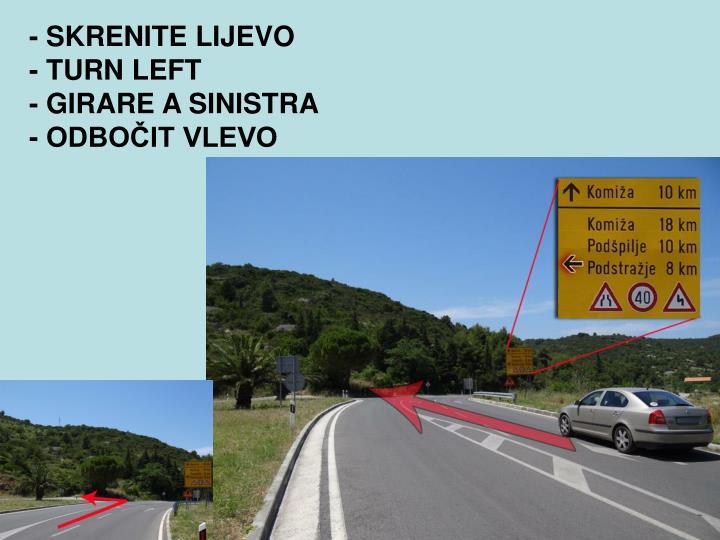 Skrenite lijevo turn left girare a sinistra odbo it vlevo