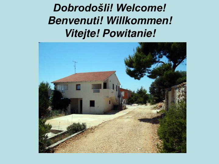 Dobrodošli! Welcome!