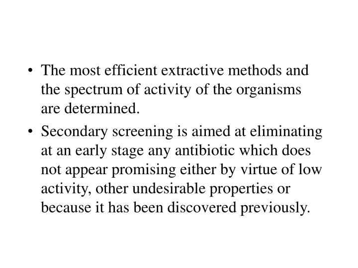 The most efficient extractive methods and the spectrum of activity of the organisms are determined.