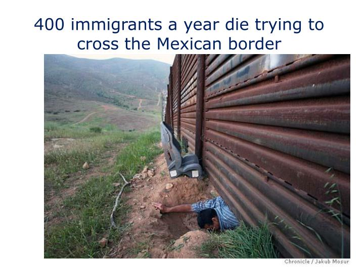 400 immigrants a year die trying to cross the Mexican border