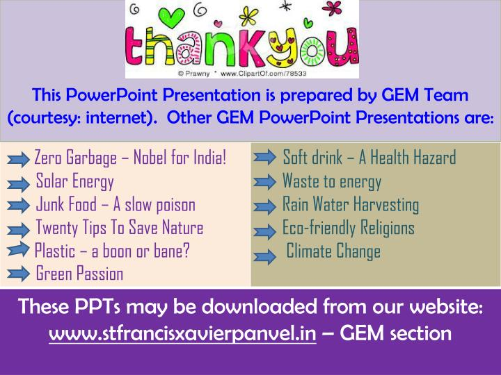This PowerPoint Presentation is prepared by GEM Team (courtesy: internet).  Other GEM PowerPoint Presentations are: