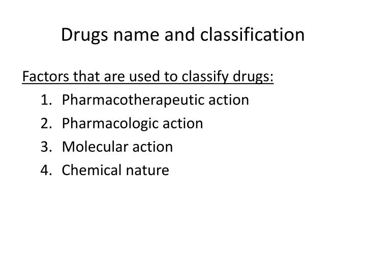 Drugs name and classification