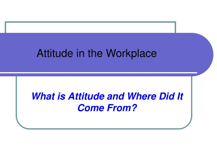 What is attitude and where did it come from