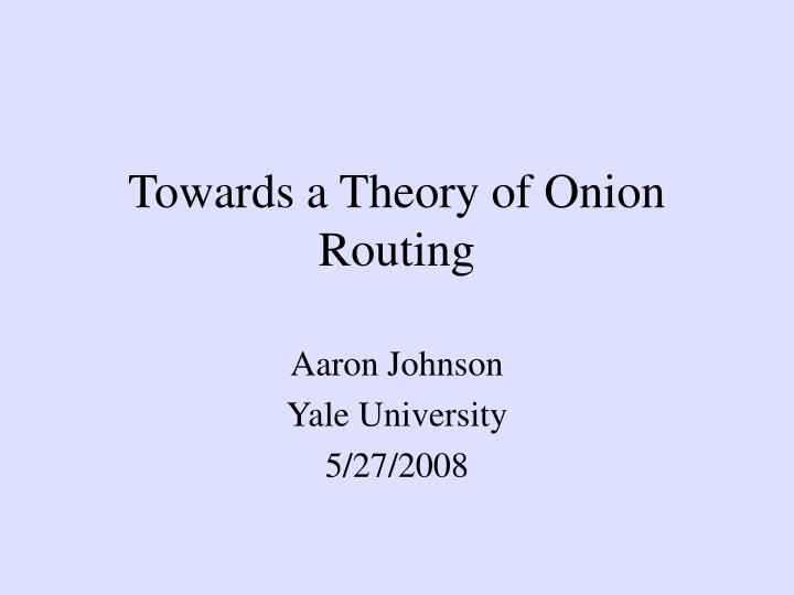 towards a theory of onion routing n.