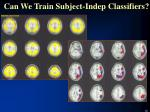 can we train subject indep classifiers