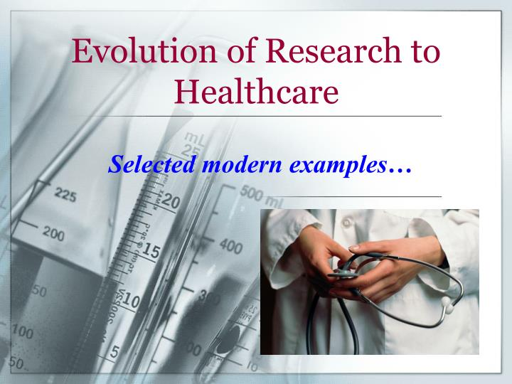 Evolution of Research to Healthcare