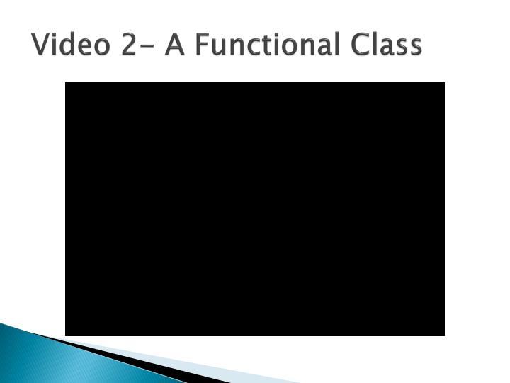 Video 2- A Functional Class
