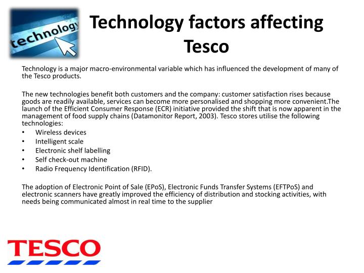 legal factors affecting tesco As discussed on previous pages there are many factors that affect tesco's and other businesses these factors are so influencial that they cause tesco's to change their activities the main legal factor would be that no individual can work more than 39 hours on an average working week this is.