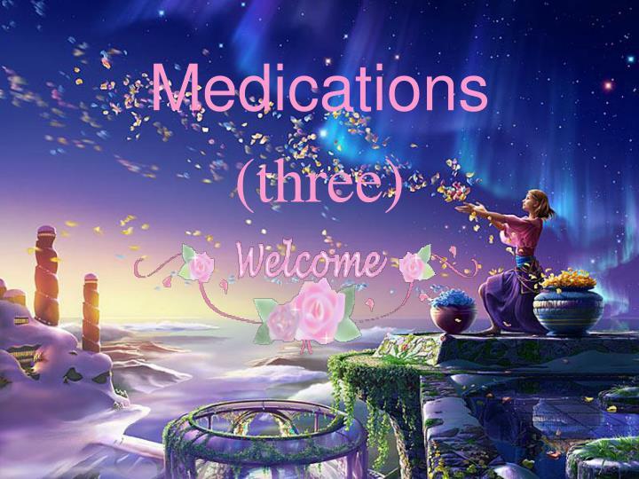 Medications three