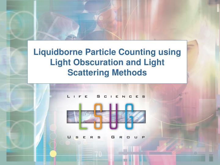 liquidborne particle counting using light obscuration and light scattering methods n.