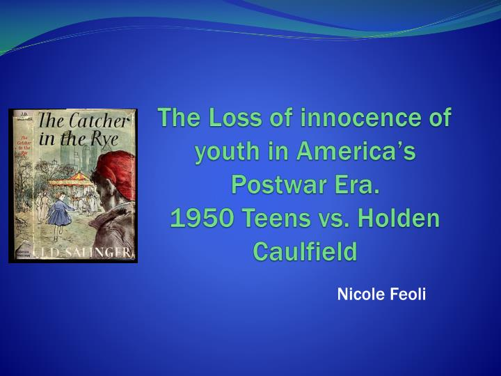 holden s loss of innocence in catcher Transcript of the loss of innocence- the catcher in the  to analyze the causes of holden´s loss of innocence and the elements representing innocence in the novel.