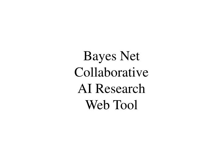 bayes net collaborative ai research web tool n.