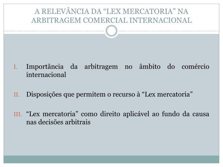 """A RELEVÂNCIA DA """"LEX MERCATORIA"""" NA ARBITRAGEM COMERCIAL INTERNACIONAL"""