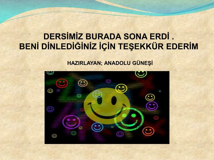 DERSİMİZ BURADA SONA ERDİ .