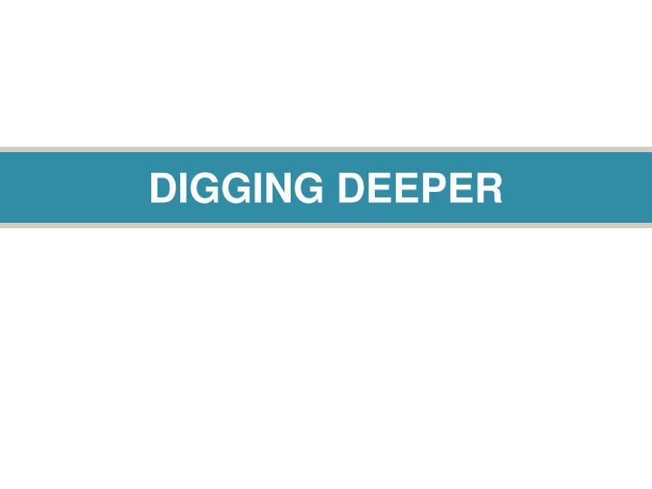 DIGGING DEEPER