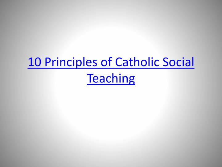 10 Principles of Catholic Social Teaching