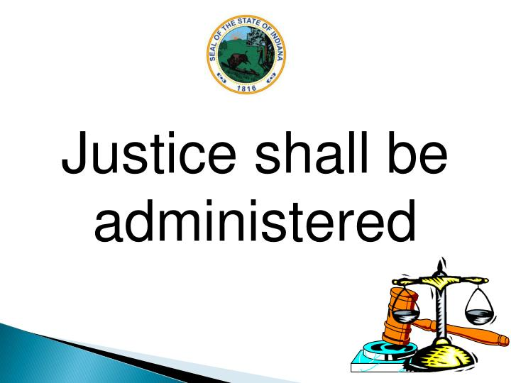 Justice shall be  administered