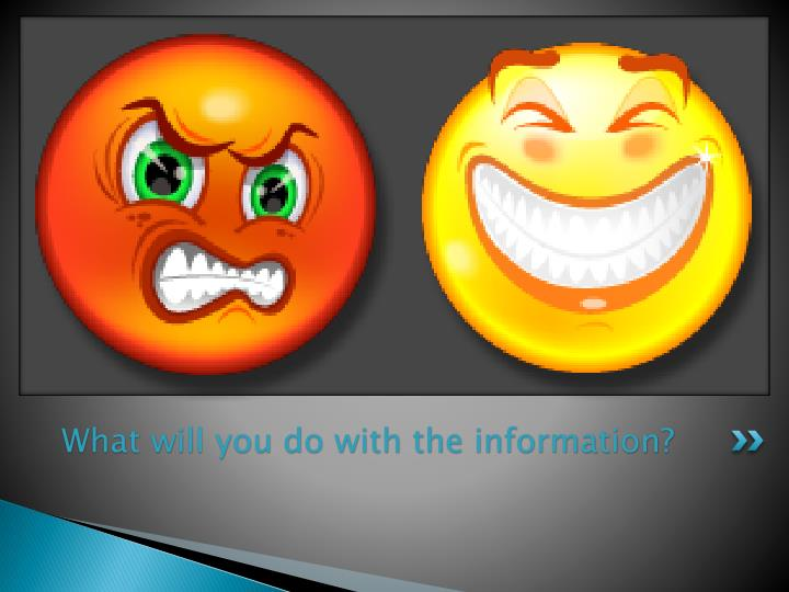 What will you do with the information?