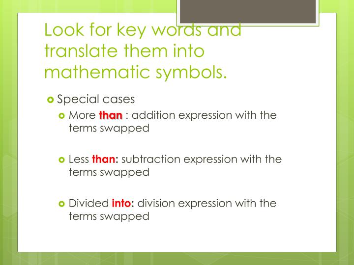 Look for key words and translate them into mathematic symbols.