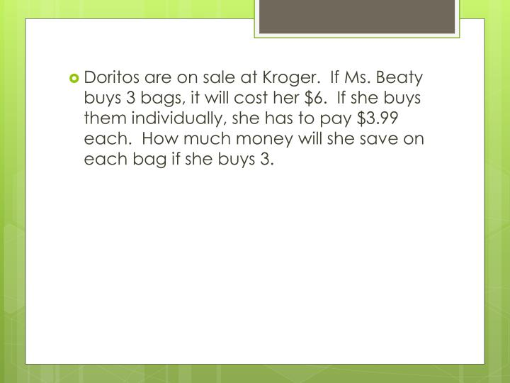 Doritos are on sale at Kroger.  If Ms.