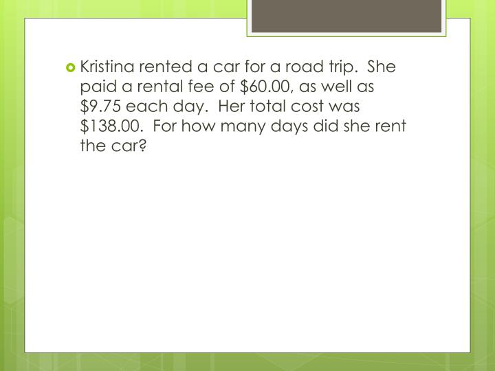 Kristina rented a car for a road trip.  She paid a rental fee of $60.00, as well as $9.75 each day.  Her total cost was $138.00.  For how many days did she rent the car?