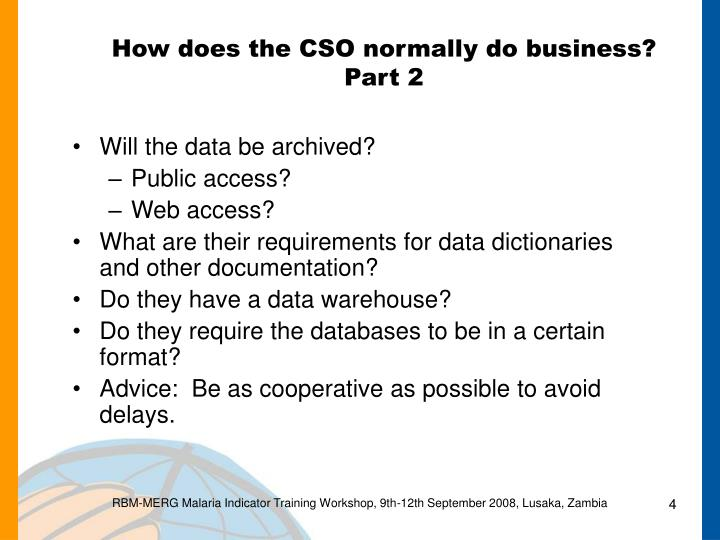 How does the CSO normally do business?