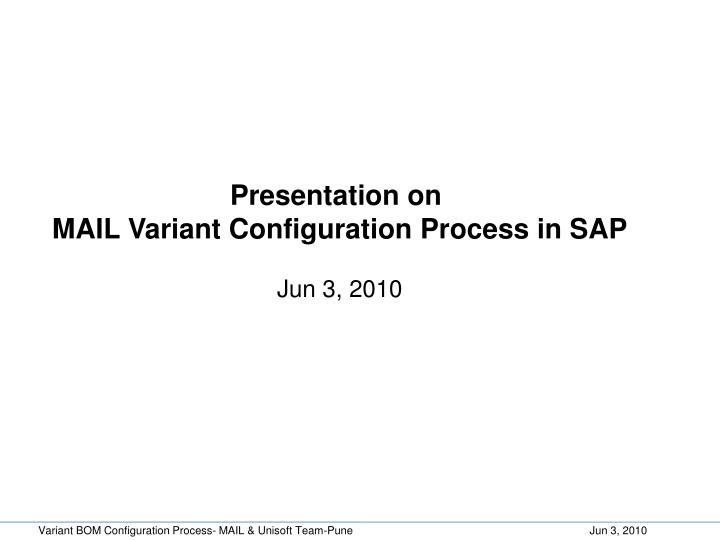 PPT - Presentation on MAIL Variant Configuration Process in
