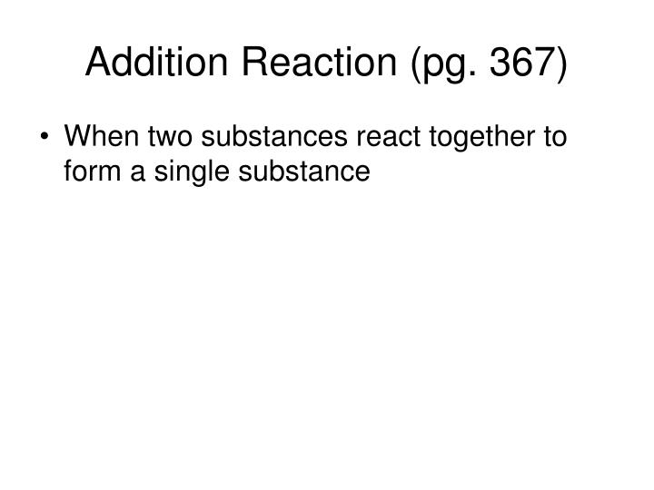 Addition Reaction (pg. 367)