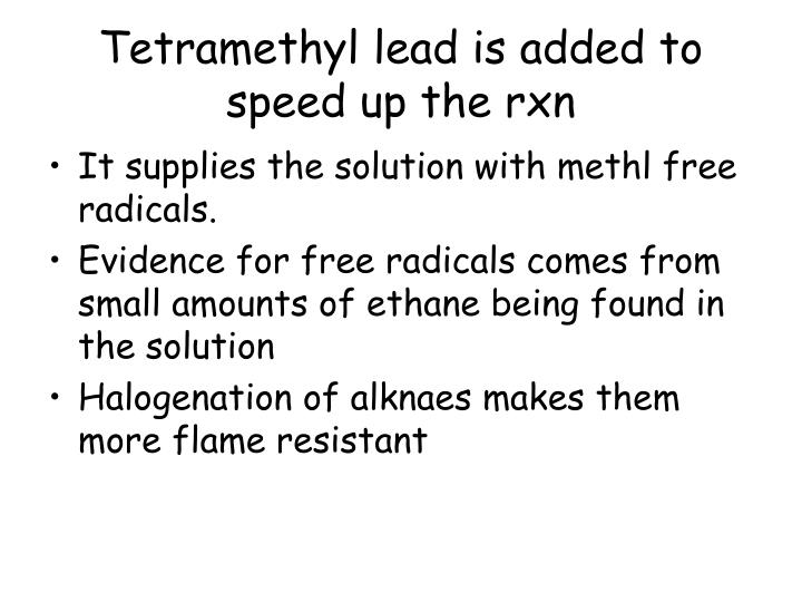 Tetramethyl lead is added to speed up the rxn