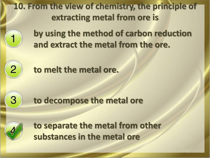 10. From the view of chemistry, the principle of extracting metal from ore is