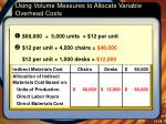 using volume measures to allocate variable overhead costs2