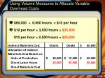 using volume measures to allocate variable overhead costs3