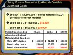 using volume measures to allocate variable overhead costs4