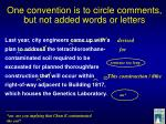 one convention is to circle comments but not added words or letters