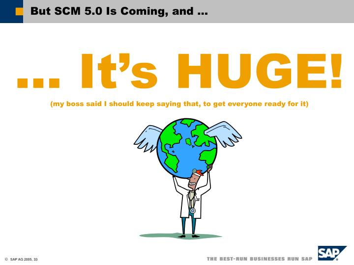 But SCM 5.0 Is Coming, and …