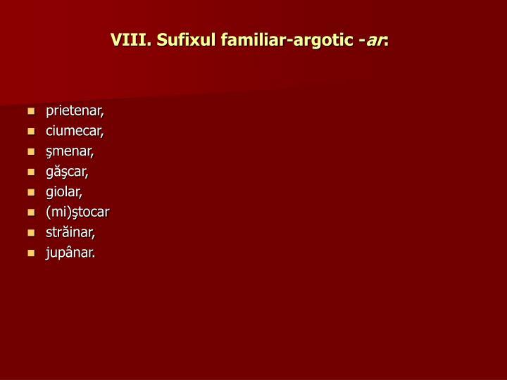 VIII. Sufixul familiar-argotic