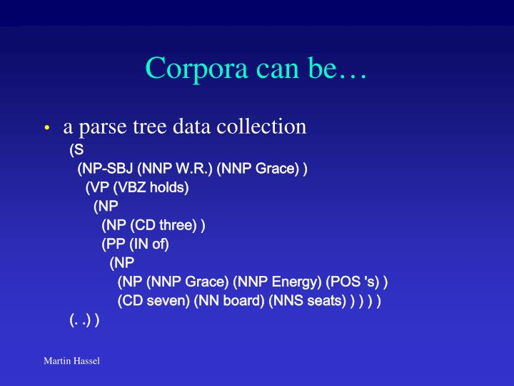 Corpora can be…