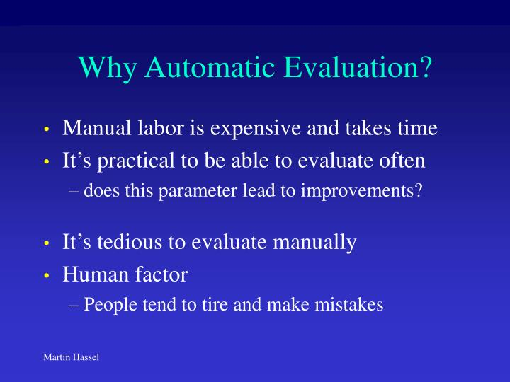 Why Automatic Evaluation?