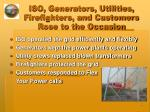 iso generators utilities firefighters and customers rose to the occasion