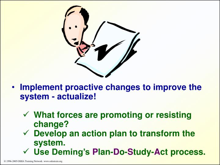 Implement proactive changes to improve the system - actualize!