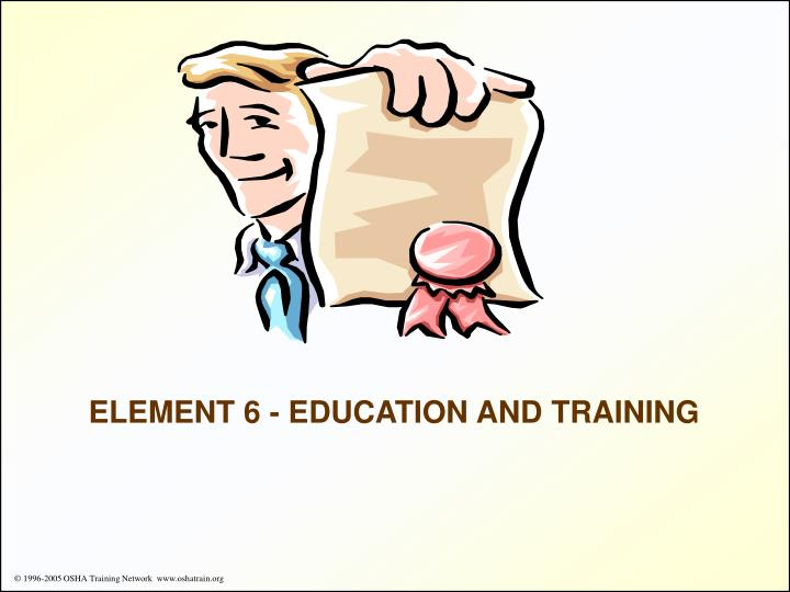 ELEMENT 6 - EDUCATION AND TRAINING